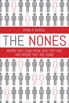 The Nones: Where They Came From, Who They Are, and Where They Are Going - Burge, Ryan P