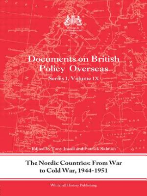 The Nordic Countries: from War to Cold War, 1944-51: Documents on British Policy Overseas, Series I, Vol. IX - Insall, Tony (Editor), and Salmon, Patrick (Editor)