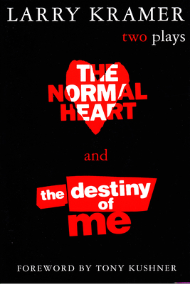 The Normal Heart and the Destiny of Me: Two Plays - Kramer, Larry, and Kushner, Tony, Professor (Foreword by)