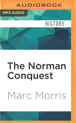 The Norman Conquest: The Battle of Hastings and the Fall of Anglo-Saxon England - Morris, Marc, and Douglas, Frazer (Read by)