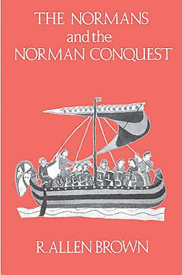 The Normans and the Norman Conquest - Brown, R Allen