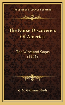 The Norse Discoverers of America: The Wineland Sagas (1921) - Gathorne-Hardy, G M (Translated by)