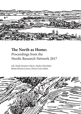 The North as Home: Proceedings from the Nordic Research Network 2017 - Djuve, Heidi Synnove (Editor), and Drechsler, Stefan (Editor), and Larrea, Benat Elortza (Editor)