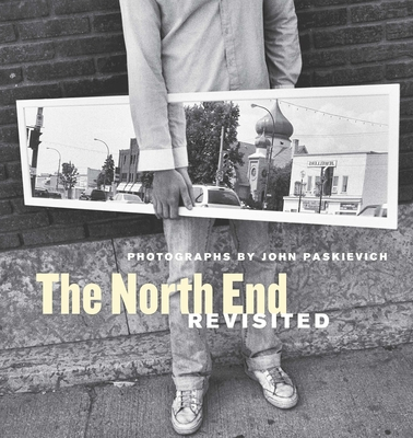 The North End Revisited: Photographs by John Paskievich - Paskievich, John, and Osborne, Stephen (Introduction by), and Melnyk, George (Text by)