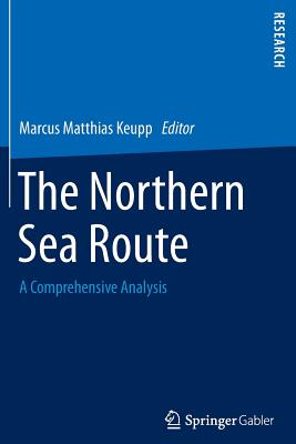 The Northern Sea Route: A Comprehensive Analysis - Keupp, Marcus Matthias (Editor)