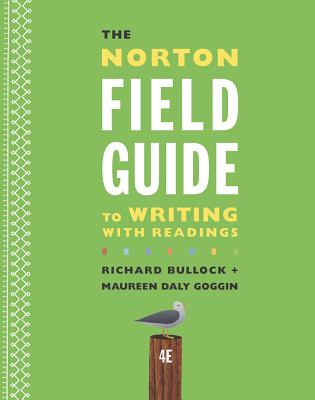 The Norton Field Guide to Writing with Readings - Bullock, Richard, and Goggin, Maureen Daly, and Weinberg, Francine