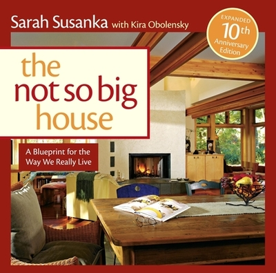 The Not So Big House: A Blueprint for the Way We Really Live - Susanka, Sarah