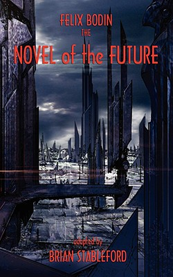 The Novel of the Future - Bodin, Felix, and Stableford, Brian (Adapted by)