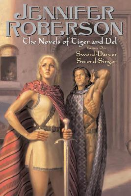 The Novels of Tiger and Del Volume 1: Sword-Dancer Sword-Singer - Roberson, Jennifer