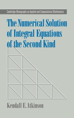 The Numerical Solution of Integral Equations of the Second Kind - Atkinson, Kendall E