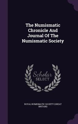 The Numismatic Chronicle and Journal of the Numismatic Society - Great Britain Royal Numismatic Society (Creator)