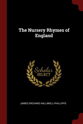 The Nursery Rhymes of England - Halliwell-Phillipps, James Orchard
