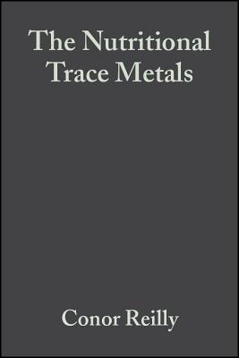 The Nutritional Trace Metals - Reilly, Conor