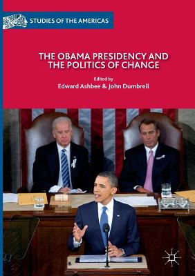The Obama Presidency and the Politics of Change - Ashbee, Edward (Editor), and Dumbrell, John (Editor)