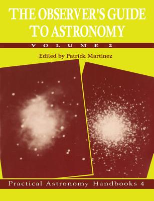 The Observer's Guide to Astronomy: Volume 2 - Martinez, Patrick (Editor), and Dunlop, Storm (Translated by)