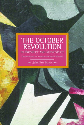 The October Revolution in Prospect and Retrospect: Interventions in Russian and Soviet History - Marot, John Eric