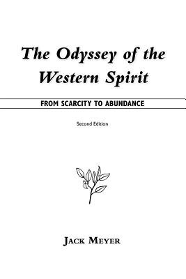 The Odyssey of the Western Spirit: From Scarcity to Abundance - Meyer, Jack