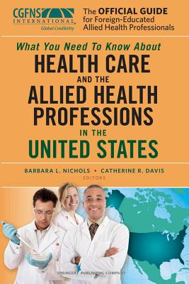 The Official Guide for Foreign-Educated Allied Health Professionals: What You Need to Know about Health Care and the Allied Health Professions in the - Nichols, Barbara L (Editor), and Davis, Catherine R (Editor)