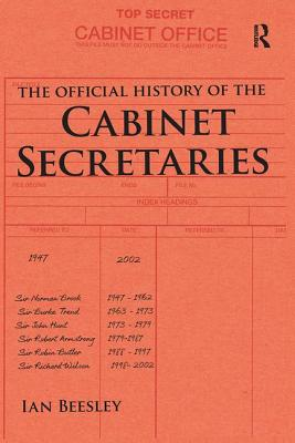 The Official History of the Cabinet Secretaries - Beesley, Ian