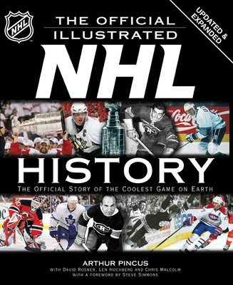 The Official Illustrated NHL History: The Official Story of the Coolest Game on Earth - Pincus, Arthur, and Rosner, David, Professor, and Hochberg, Len