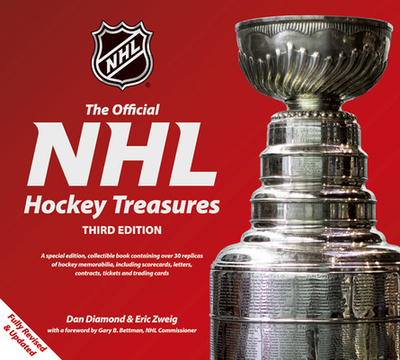 The Official NHL Hockey Treasures - Diamond, Dan, and Zweig, Eric, and Bettman, Gary B (Foreword by)