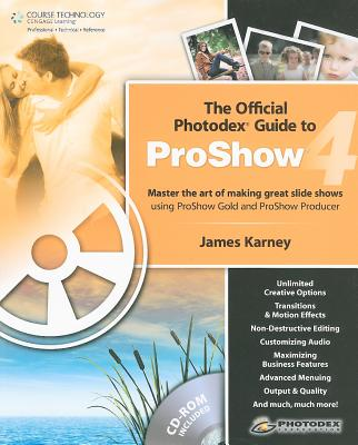 The Official Photodex Guide to Proshow 4 - Karney, James