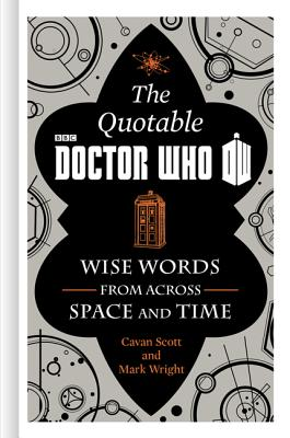 The Official Quotable Doctor Who: Wise Words from Across Space and Time - Scott, Cavan, and Wright, Mark
