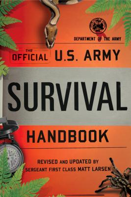 The Official U.S. Army Survival Handbook - Department of the Army, and Larsen, Matt