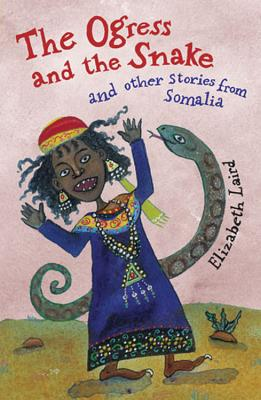 The Ogress and the Snake: And Other Stories from Somalia - Laird, Elizabeth