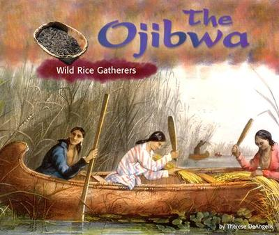 The Ojibwa: Wild Rice Gatherers - DeAngelis, Therese
