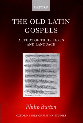 The Old Latin Gospels: A Study of Their Texts and Language - Burton, Philip