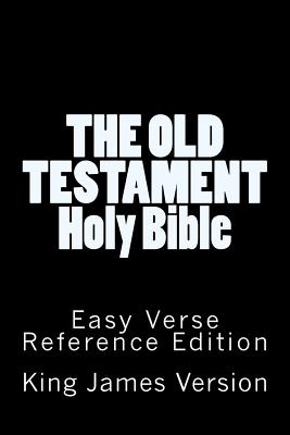 The Old Testament Holy Bible King James Version: Easy Verse Reference Edition - Version, King James
