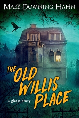 The Old Willis Place: A Ghost Story - Hahn, Mary Downing