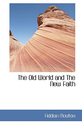 The Old World and the New Faith - Moulton, Fiddian