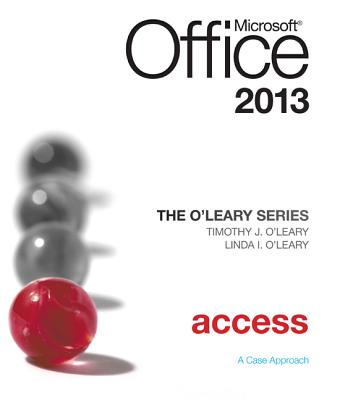 The O'Leary Series: Microsoft Office Access 2013, Introductory - O'Leary, Linda I, and O'Leary, Timothy J, Professor