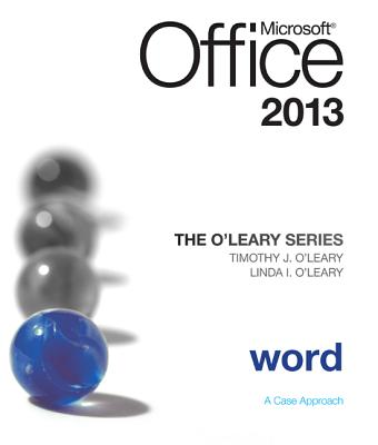 The O'Leary Series: Microsoft Office Word 2013, Introductory - O'Leary, Linda I, and O'Leary, Timothy J, Professor