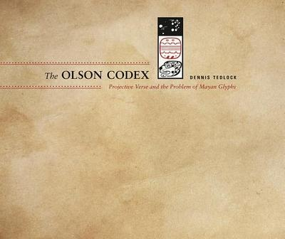 The Olson Codex: Projective Verse and the Problem of Mayan Glyphs - Tedlock, Dennis