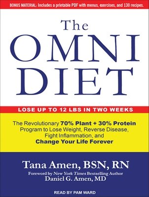 The Omni Diet: The Revolutionary 70% Plant + 30% Protein Program to Lose Weight, Reverse Disease, Fight Inflammation, and Change Your Life Forever - Amen, Tana, Bsn, RN, and Ward, Pam (Narrator)