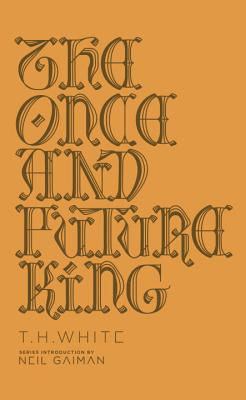 The Once and Future King - White, T H, and Gaiman, Neil (Introduction by)