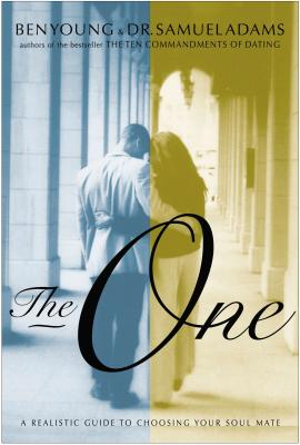 The One: A Realistic Guide to Choosing Your Soul Mate - Young, Ben, Dr., and Adams, Samuel, Dr., Psy.D.