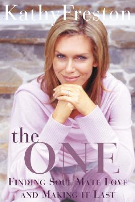 The One: Finding Soul Mate Love and Making It Last - Freston, Kathy
