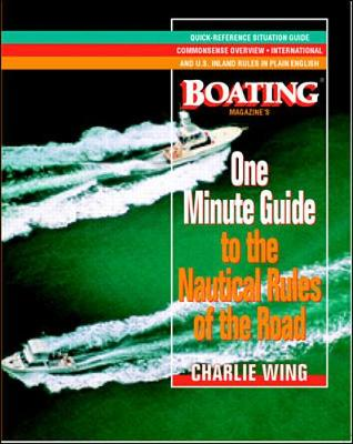 The One-Minute Guide to the Nautical Rules of the Road: A Boating Magazine Book - Wing, Charlie