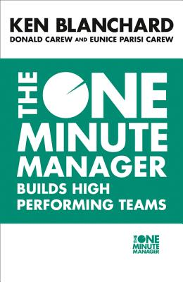 The One Minute Manager Builds High Performing Teams - Blanchard, Kenneth, and Carew, Donald, and Parisi-Carew, Eunice