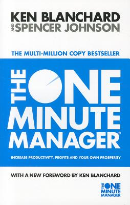 The One Minute Manager - Blanchard, Kenneth H., Ph.D., and Johnson, Spencer, M.D.