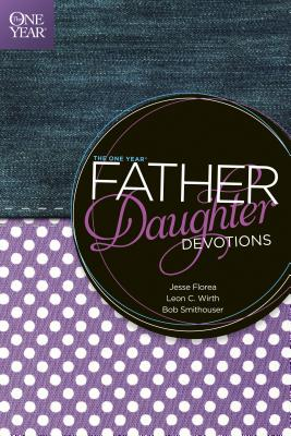 The One Year Father-Daughter Devotions - Florea, Jesse, and Wirth, Leon C, and Smithouser, Bob