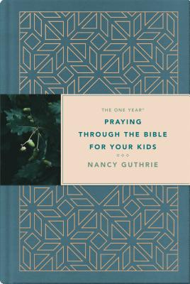 The One Year Praying Through the Bible for Your Kids - Guthrie, Nancy, and Ferguson, Sinclair B (Foreword by)