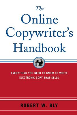 The Online Copywriter's Handbook: Everything You Need to Know to Write Electronic Copy That Sells - Bly, Robert W