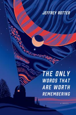 The Only Words That Are Worth Remembering - Rotter, Jeffrey