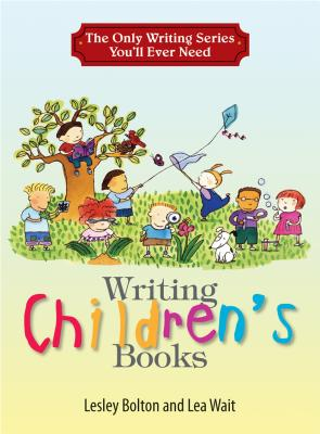 The Only Writing Series You'll Ever Need: Writing Children's Books - Bolton, Lesley