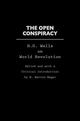 The Open Conspiracy: H.G. Wells on World Revolution - Wells, H G